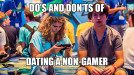 Do's and Don'ts of Dating a Non-Gamer