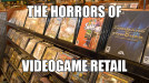 The Horrors of Videogame Retail